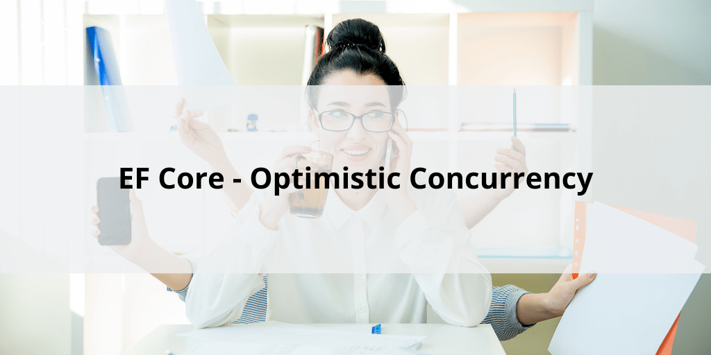 EF Core – Optimistic Concurrency
