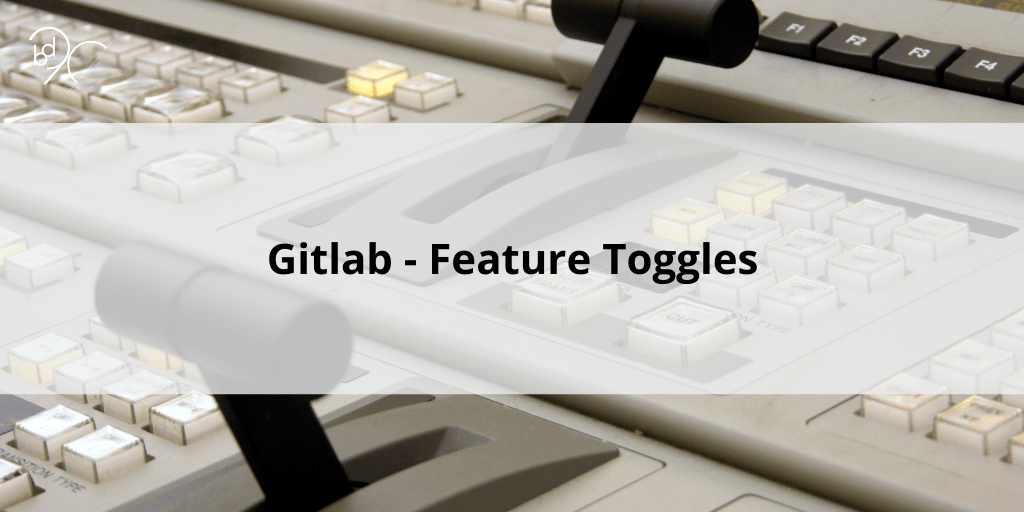 Gitlab – Feature Toggles