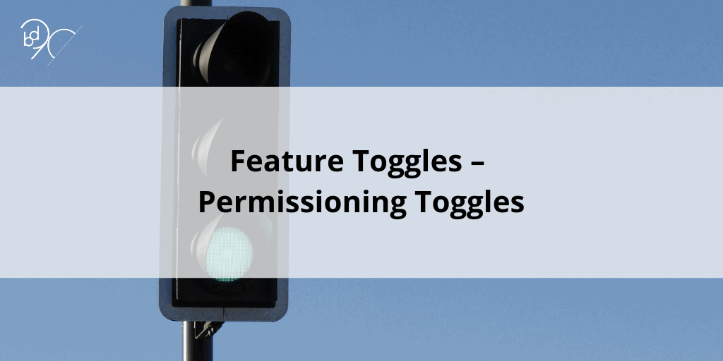Feature Toggles – Permissioning Toggles